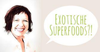 Nachgefragt bei Frau Helm: Exotische Superfoods?!