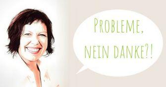 Nachgefragt bei Frau Helm: Probleme, nein danke?!
